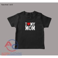 Tshirt Kaos Anak I Love My Mom