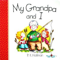 Terlaris Buku Edukasi Anak My Grandpa and I Character Building Board Book (author P.K.Hallinan)