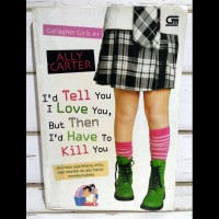 Harga Promo Id Tell You I Love You, But Then Id Have to Kill You - Ally Carter