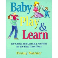 Baby Play and Learn: 160 Games and Learning Activities for the First Three Years (Paperback)