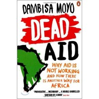 Dead Aid: Why Aid Makes Things Worse and How There Is Another Way for Africa (Paperback)