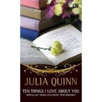 Novel Historical Romance: Julia quinn - Ten Things I Love About You - Sepuluh yang Kucinta Tentangmu
